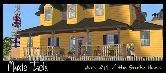 maxis taste Dare 19 - The Smith House